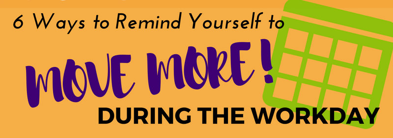 6 Ways to Remind Yourself to Move During the Workday-header.jpg