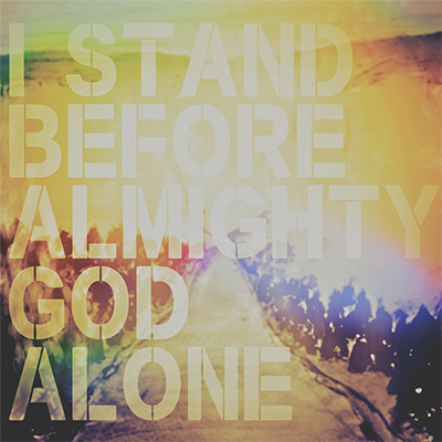 I stand before almighty god alone