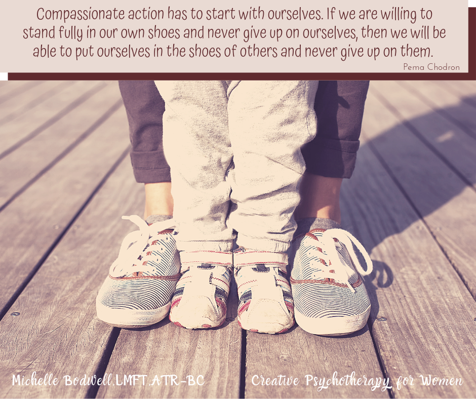 Compassionate action has to start with ourselves. If we are willing to stand fully in our own shoes and never give up on ourselves, then we will be able to put ourselves in the shoes of others and never five up on th copy.png