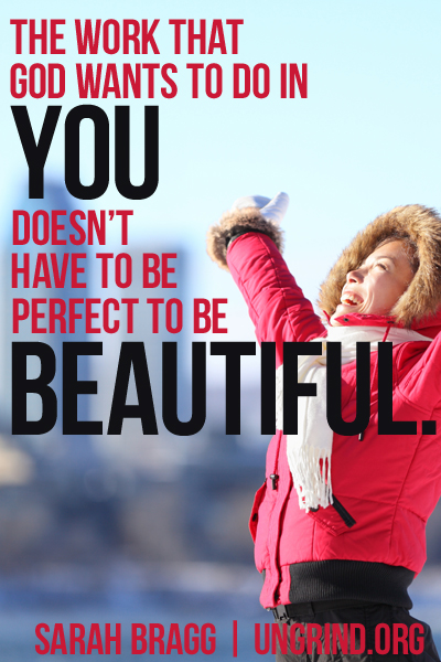 New You :: The work that God wants to do in you doesn't have to be perfect to be beautiful.