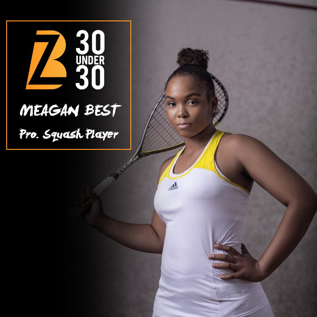 Meagan Best - Meagan Best is a young professional squash phenomenon who has created a name for herself by becoming the top squash player to represent Barbados at an international level and for that reason she has landed on our 30 Under 30 list. Seven years ago, Best first began playing squash competitively and over the years she has left her mark, with many eyeing her for future greatness. For her young age she has amassed a number of titles under her belt, such as being the youngest player to win Senior National and Senior Regional squash titles. Best was also the first Barbadian squash player to qualify for the final round of an international squash championship and the first Caribbean national to win a US Junior Open championship title, back in December 2017 when she won the GU17. With five Caribbean Junior Titles, two Caribbean Senior Titles under her belt and reigning as the Caribbean Senior Ladies and Caribbean Girls Under 17 Champion, Best dominates her field and aims to be the first Olympic squash champion from Barbados. Given her competitive record and all she has achieved, that's a future we can believe in.