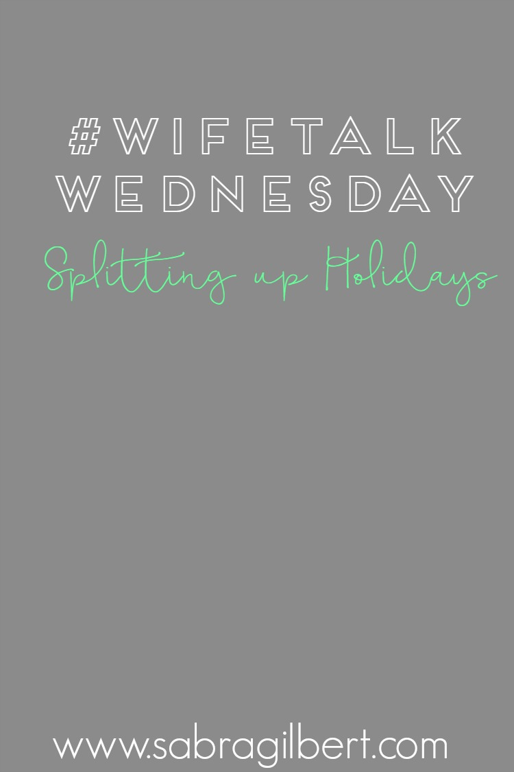 #WifeTalkWednesday: Dividing Up the Holidays || Becoming Sabra GIlbert