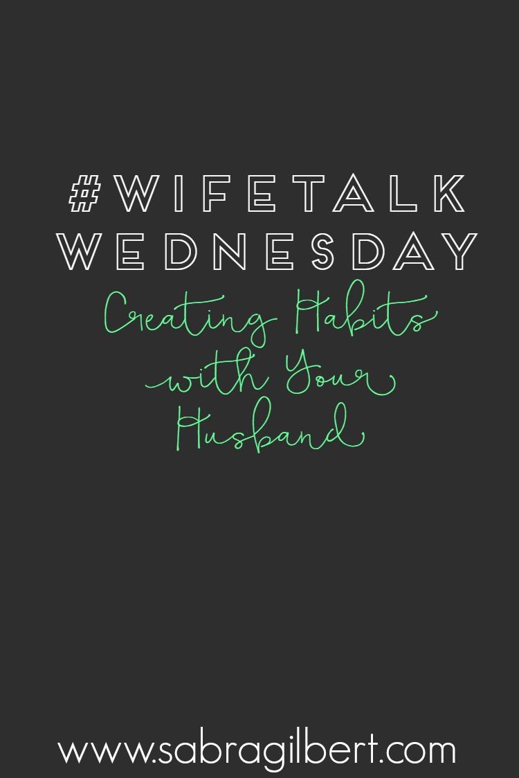 #WifeTalkWednesday: Creating Habits with Your Husband