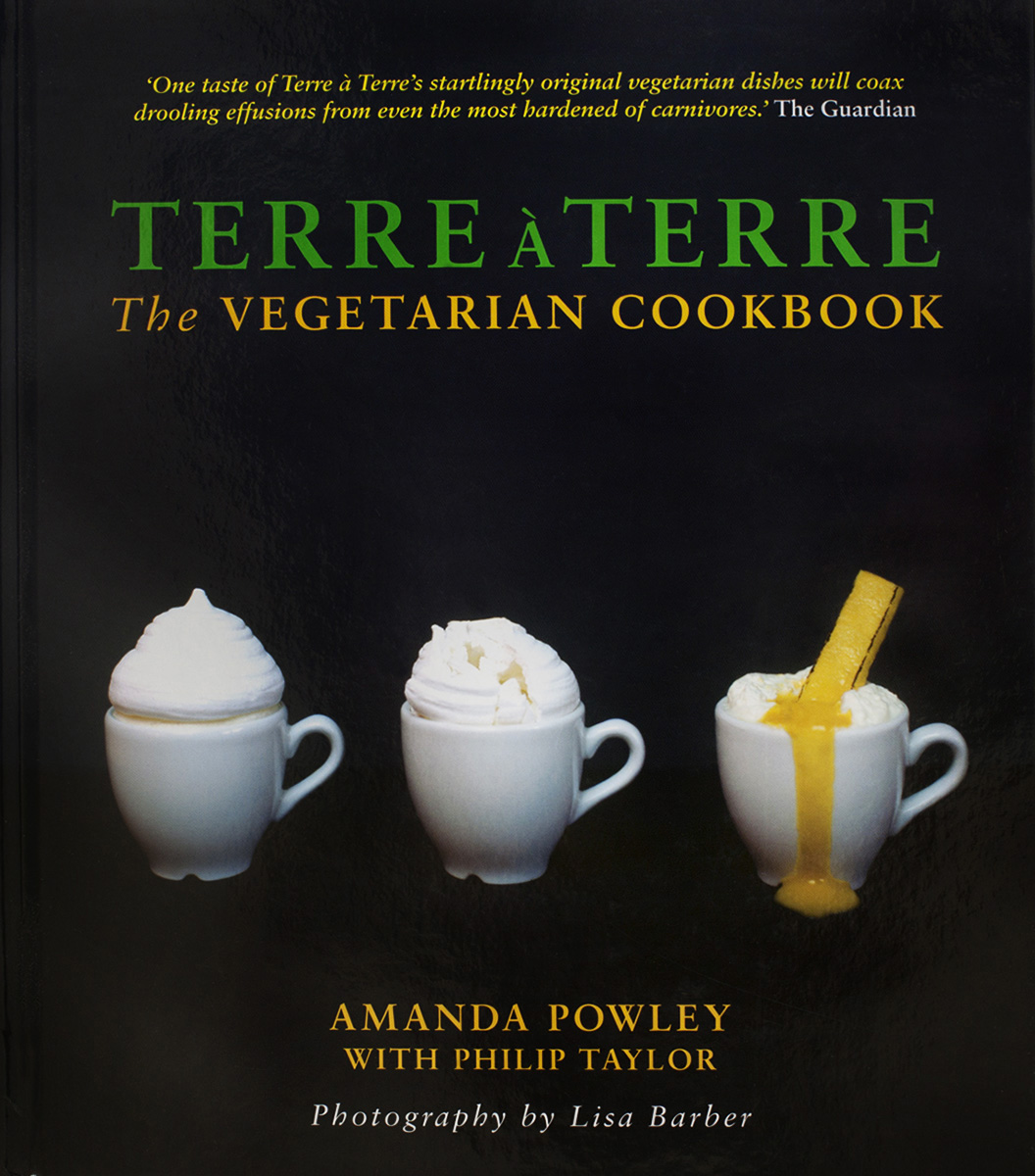 TERRE A TERRE THE VEGETARIAN COOKBOOK Amanda Powley