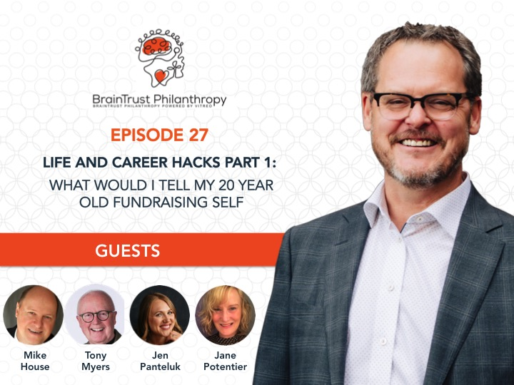 BrainTrust Philanthropy,  Life and Career Hacks - What Would I Tell My 20 Year Old Fundraising Self If I Could Go Back In Time -   Part One