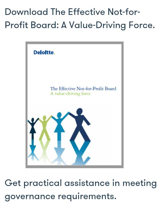 Source:  Deloitte LLP,  The Effective Not For Profit Board , 2013
