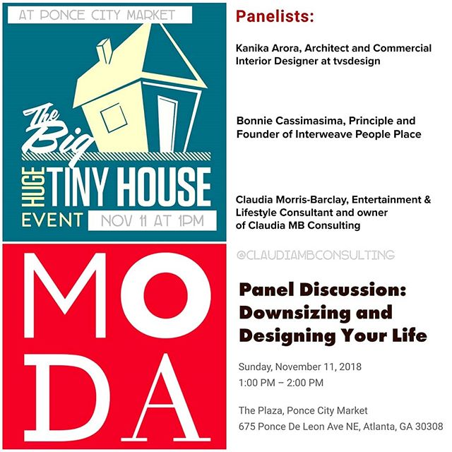 TODAY'S THE DAY &YOU'RE INVITED! : See you at 1pm at #TheBigHugeTinyHouseEvent at @poncecitymarket FREE TO THE PUBLIC with RSVP @modatl @microlifeinstitute @tinyhouseatl @claudiambconsulting #DownsizingandDesigningYourLife #tinyhousemovement . . **Speakers Series brought to you by MODA- November 11 at 1pm in the Plaza on the Beltline  Downsizing and Designing Your Life.  RSVP for Sunday: https://www.museumofdesign.org/calendar/2018/11/10/panel-discussion-downsizing . . The Big Huge Tiny House Event is BACK at #PonceCityMarket ! Come talk sustainable lifestyle with some top organizations and Non-profits around Atlanta!  This 2 day event will bring back some great #TinyHouses and #ContainerHomes and have some great opportunities to talk sustainability and play at Ponce City Market!  Take a tour of the #PonceFlats, Try some delicious food, learn about sustainable initiatives in the area and More! . . Schedule: November 11, 2018 Tiny House and Sustainable Village - 10am-6pm both days  Flat Tours on the hour starting at 12pm. Tour times are 12, 1, 2, 3 & 4 pm. Look for the Chalkboard sign by the food truck! :) . . Tiny Homes by: Mustardseed Tiny Homes Bolder Construction  Shelter Tiny Homes MicroLife Institute . . Tiny Houses Decorated by: Anthropologie West Elm Surgarboo & Co  Citizen Supply . . Booths:  Bee Keeps of Metro Atlanta  Live Thrive Atlanta (CHARM)  Hannah Solar  Mitsubishi  The Mayors Office of Sustainability  LifeCycle Building Center  MicroLife Institute Georgia Forestry Foundation . . #ClaudiaMBConsulting #EntertainmentandLifestyleConsultant #ContainedHomeOrganizer #SpaceDesigner #smallspaces