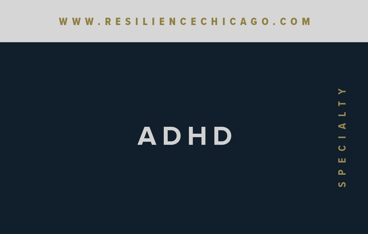 Resilience Psychological Services / Chicago / ADHD