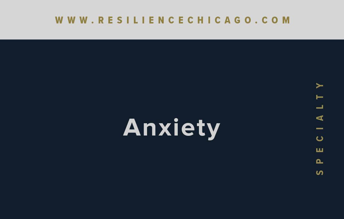 Resilience Psychological Services / Chicago / Anxiety