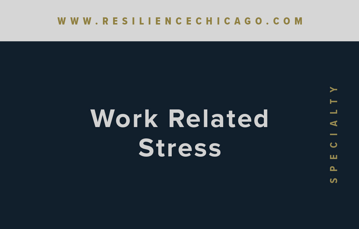 Resilience Psychological Services / Chicago / Work Related Stress