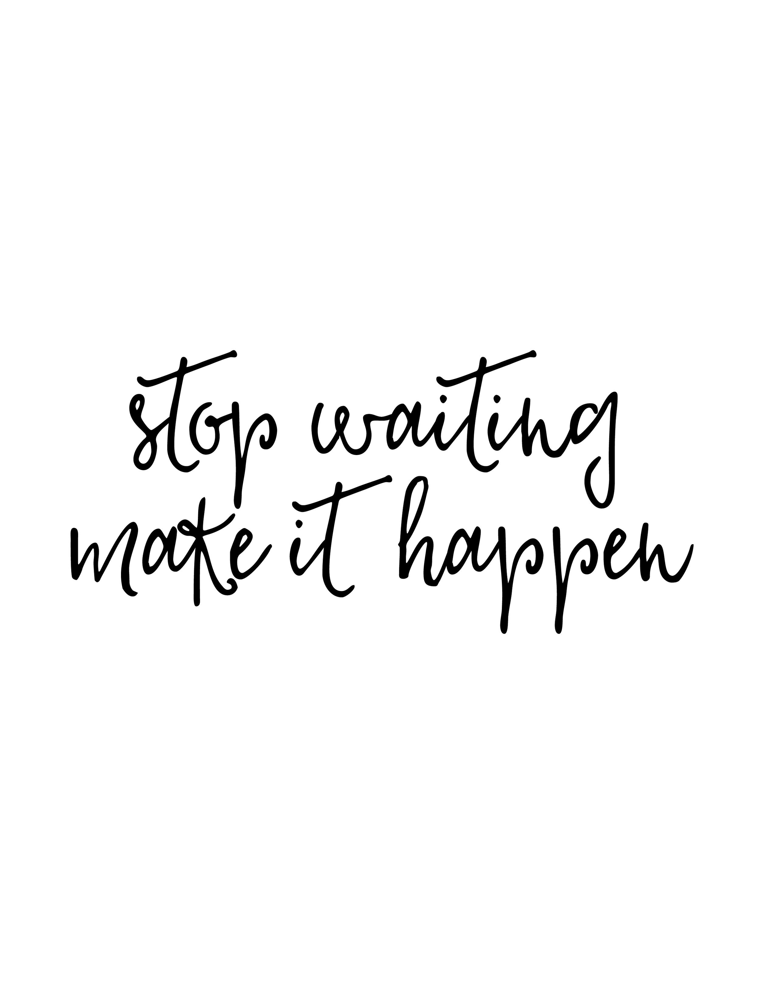 stop waiting, make it happen