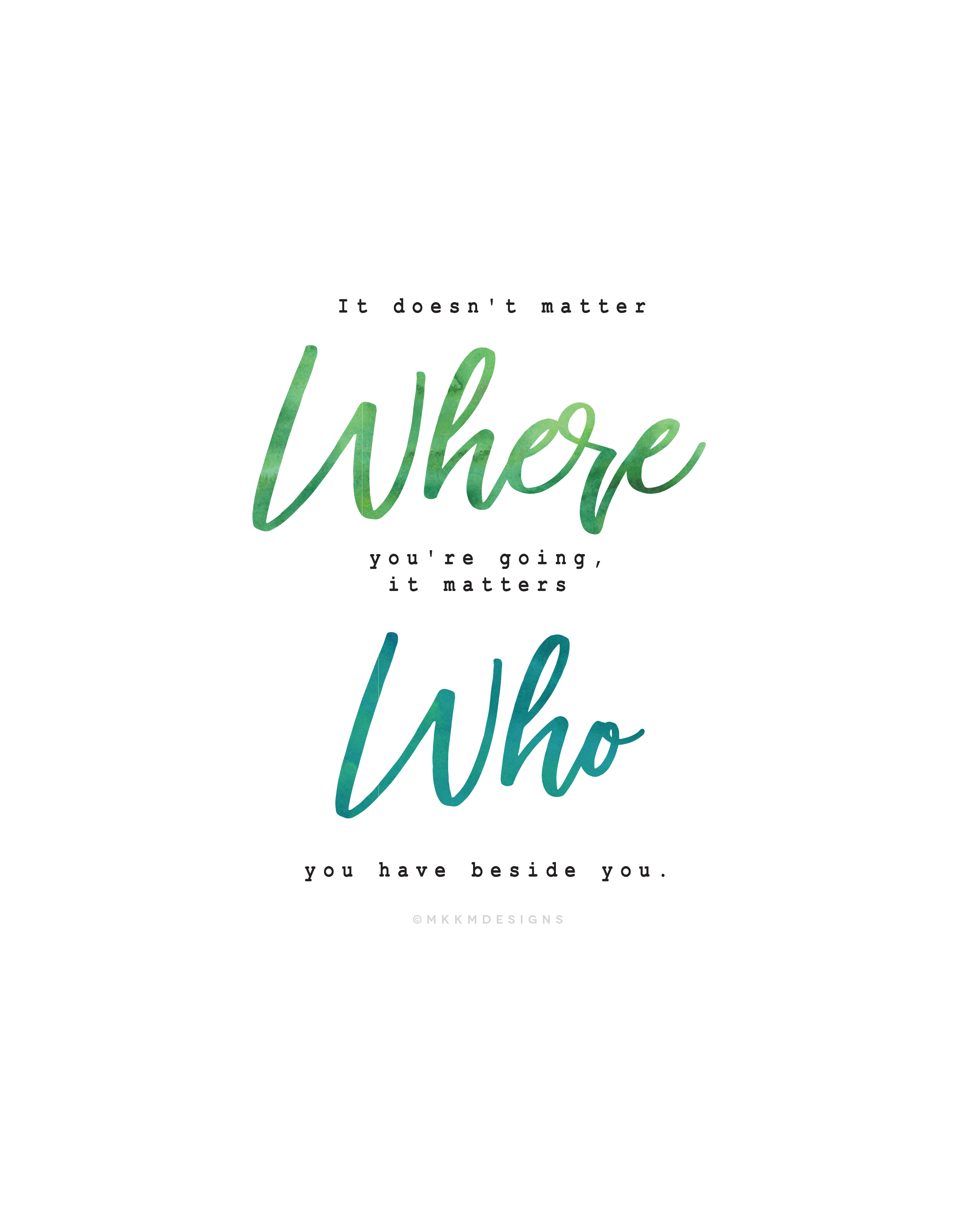 It doesn't matter where you're going, it matters who you have beside you. Milspouse Quotes // PCS Quotes✦MKKMdesigns✦