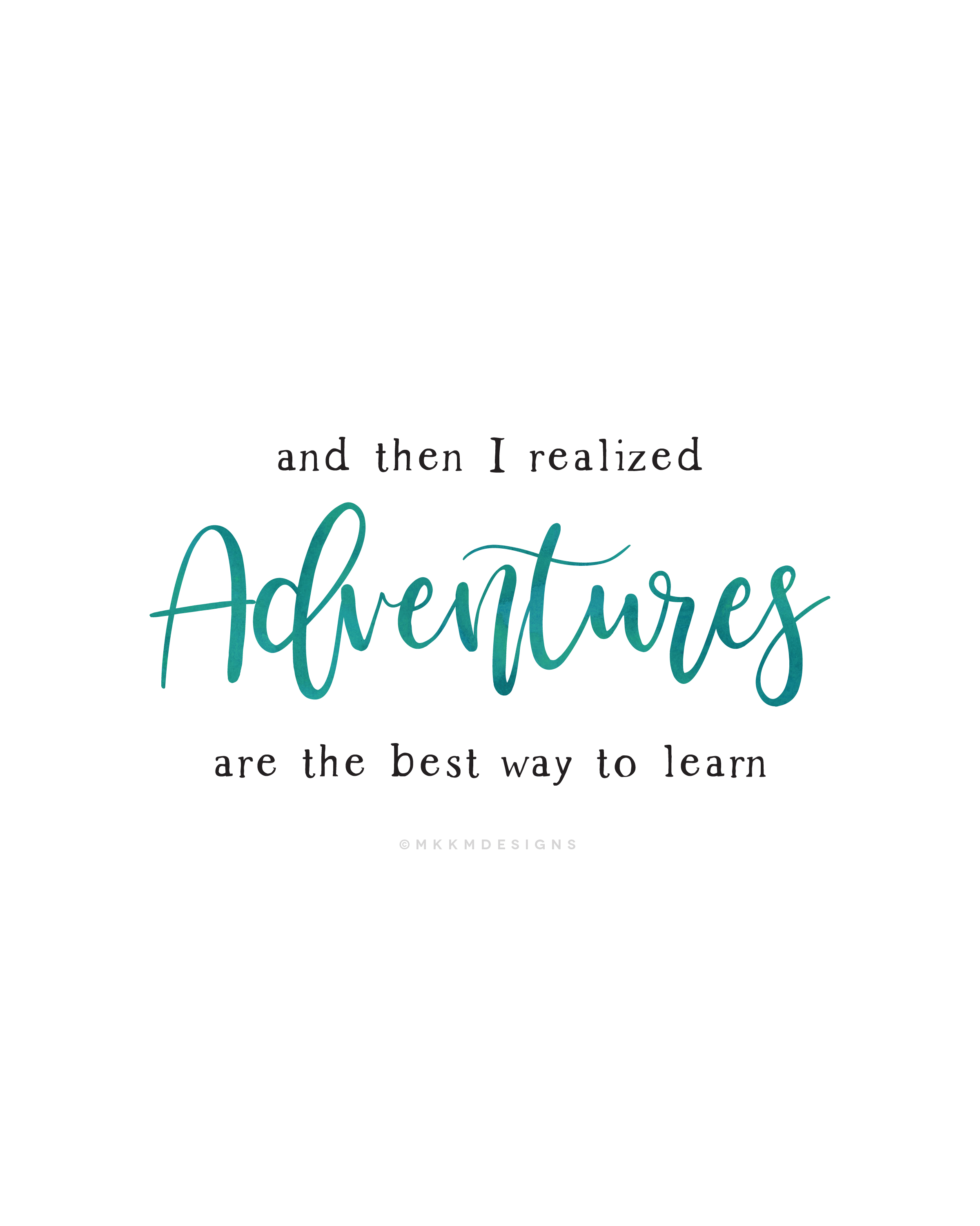 And then I realized Adventures are the best way to learn. Milspouse Quotes // PCS Quotes✦MKKMdesigns✦