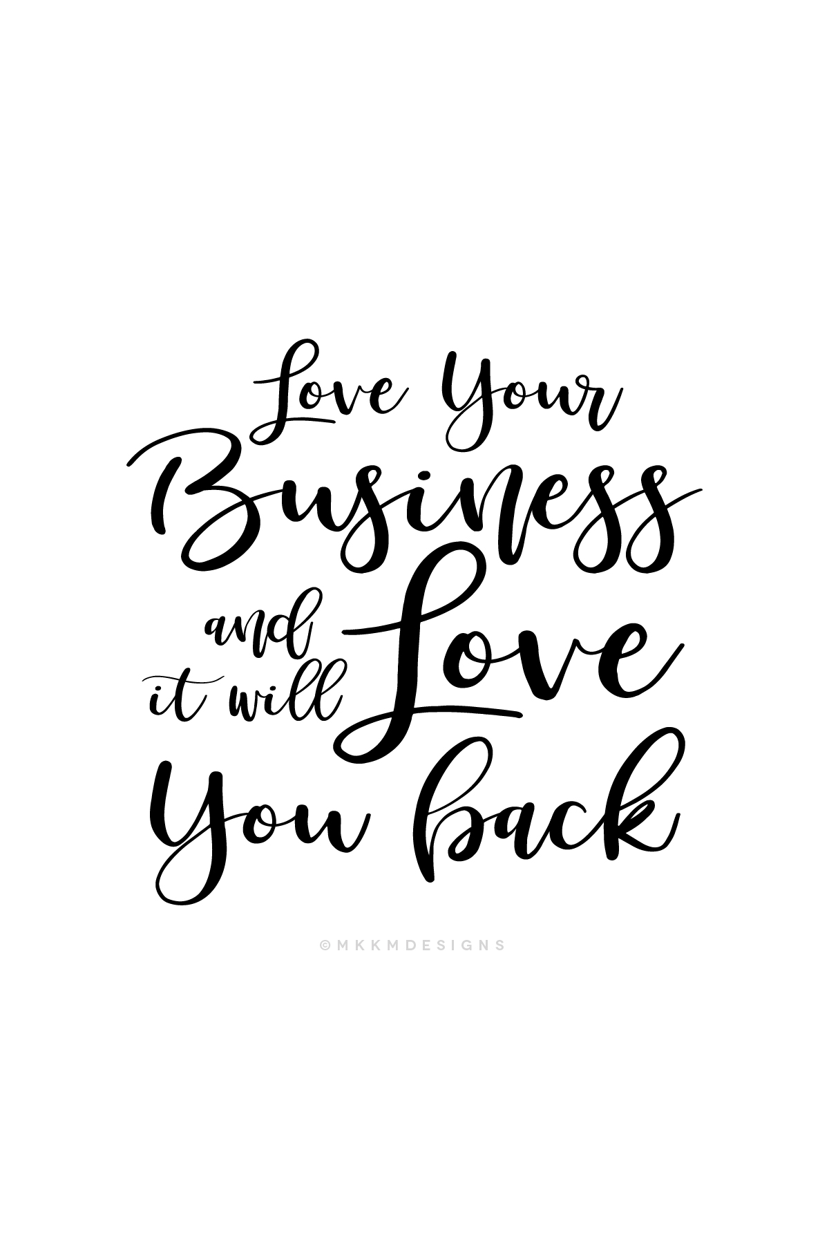 Love your business and it will love you back - Monday Motivation for Boss Ladies and Mompreneurs  // Quotes from MKKMDesigns