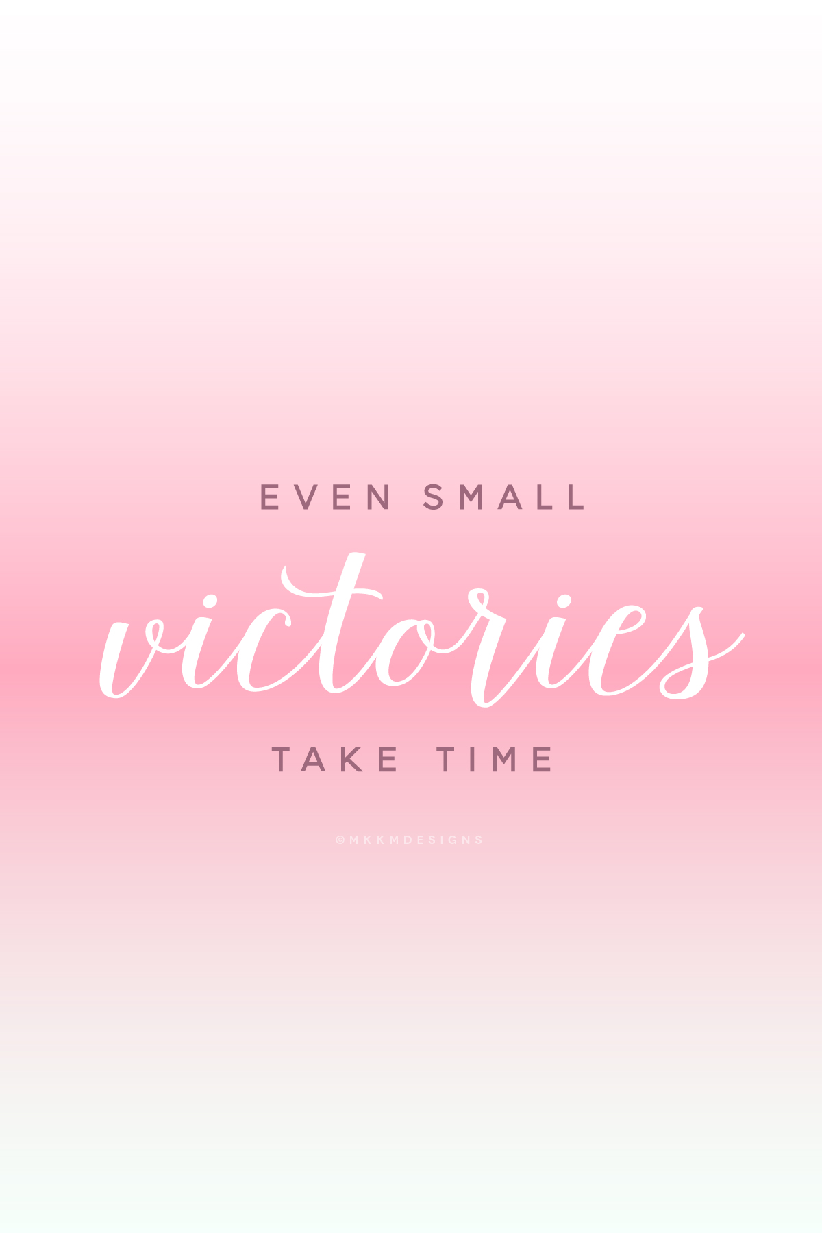 Even small victories take time - Monday Motivation for Boss Ladies and Mompreneurs // Quotes from MKKMDesigns
