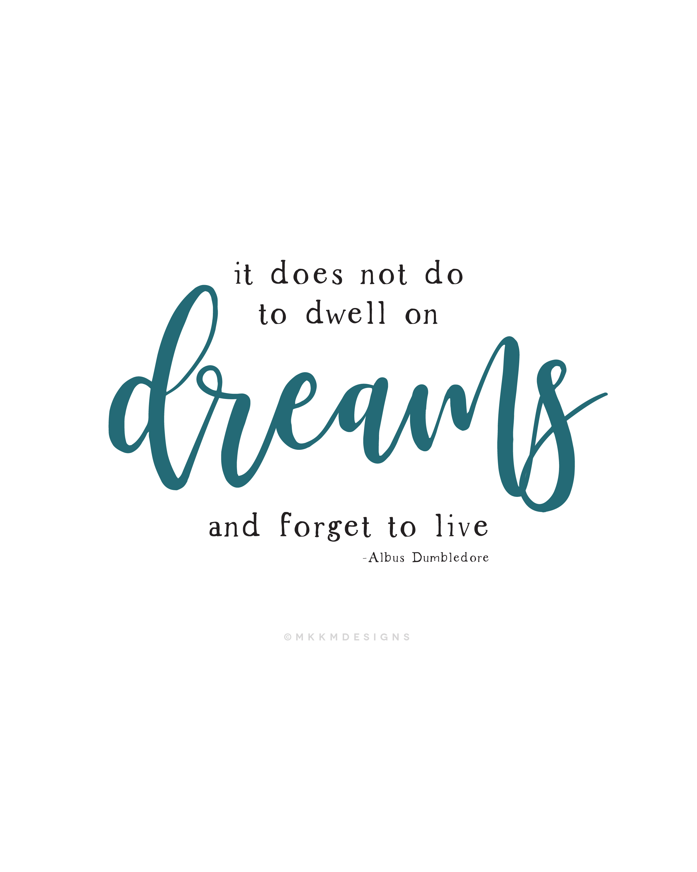 It does not do to dwell on dreams and forget to live - Albus Dumbledore✦ Quote of the day ✦ Monday motivation, New Years Motivation  // ✦ mkkmdesigns