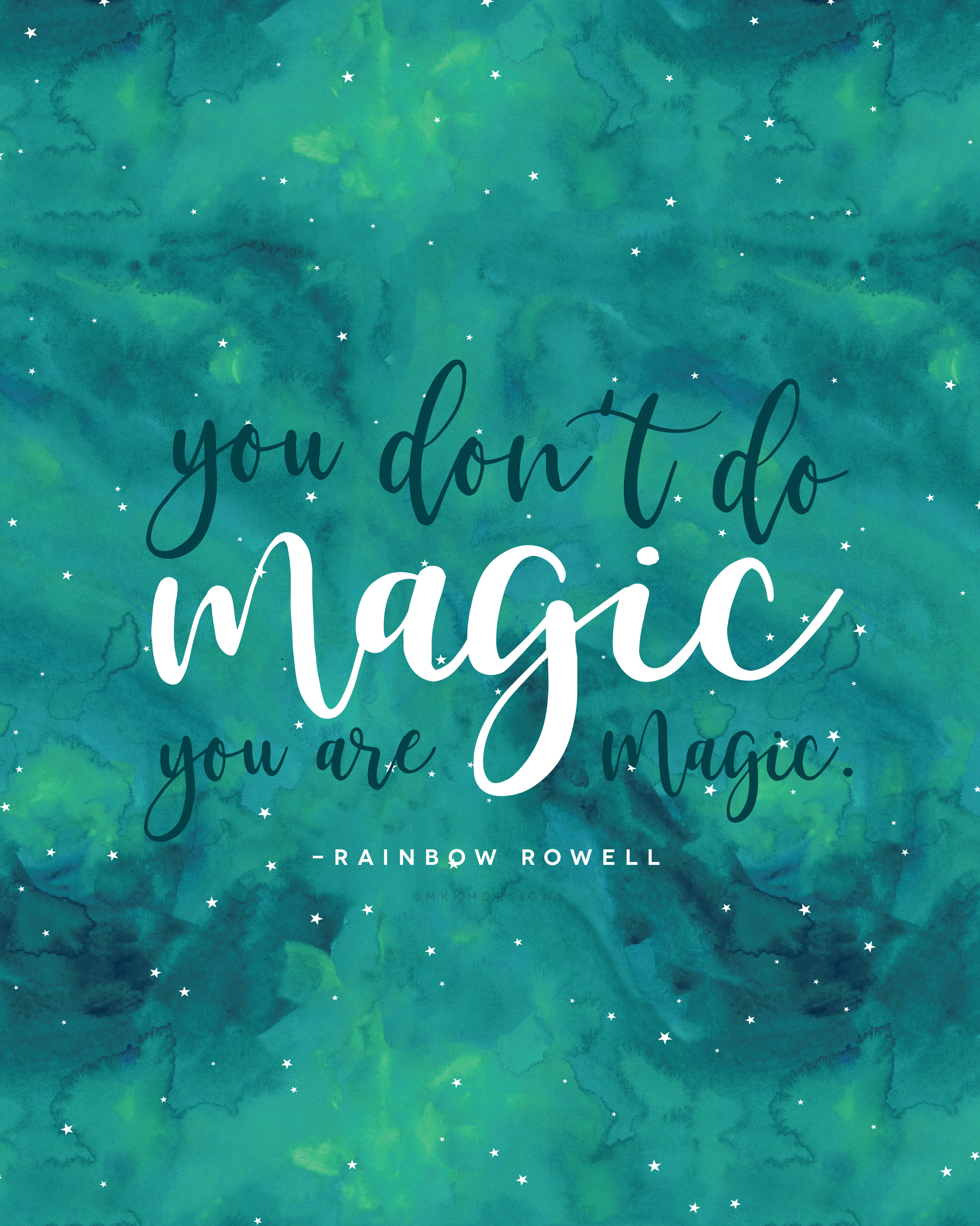 You don't do Magic, You Are Magic - Rainbow Rowell #bookquotes ✦ Quote of the day ✦ girlboss life, #mood  // ✦ mkkmdesigns