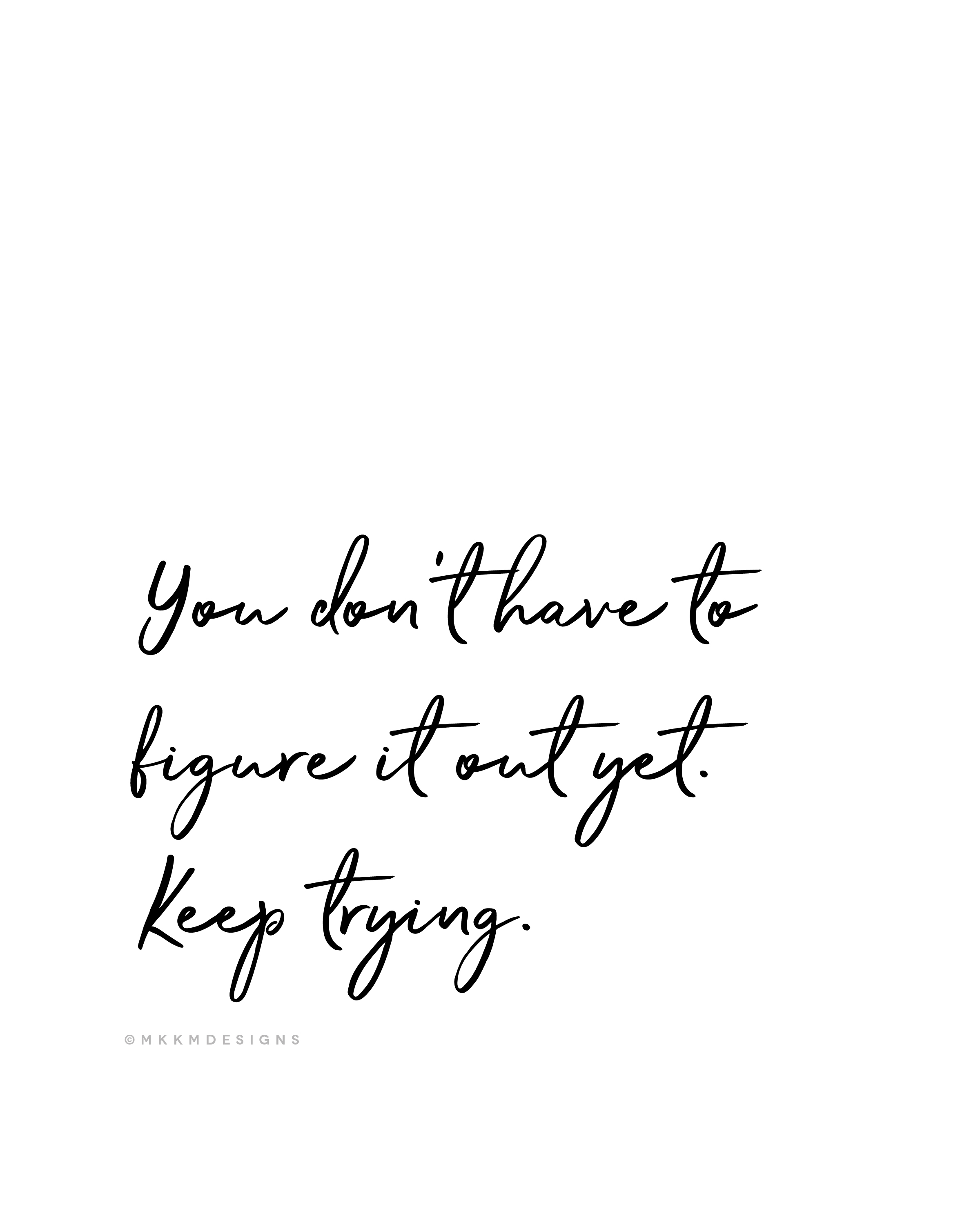 you don't have to figure it out yet. keep trying. ✦ Quote of the day ✦ monday motivation // ✦ mkkmdesigns