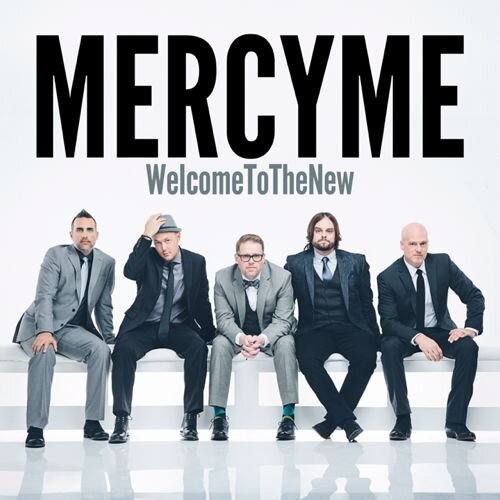Mercy Me-Welcome To The New