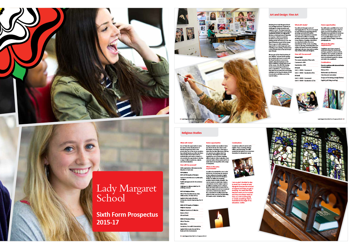 CLIENT:  Lady Margaret School, Parsons Green, London. Sixth Form Prospectus 2015   BRIEF:  A new and impactful prospectus for their Sixth Form.