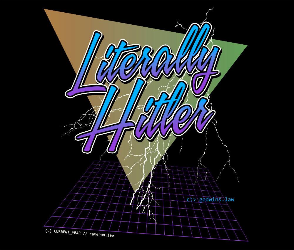 """Literally Hitler"""
