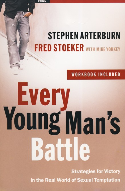 Every Young Man's Battle  by Stephen Arterburn and Fred Stoeker