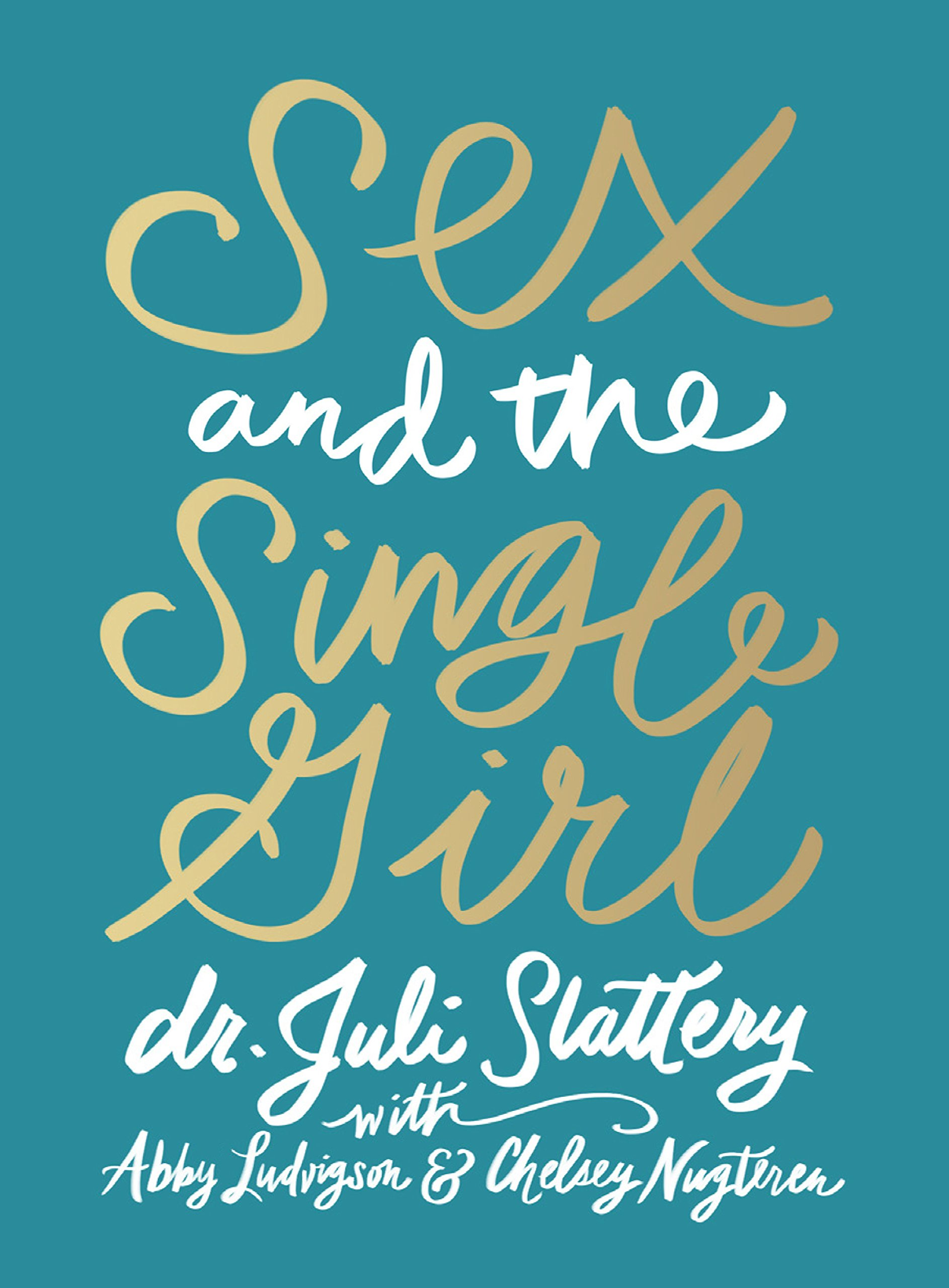 Sex and the Single Girl  by Dr. Juli Slattery