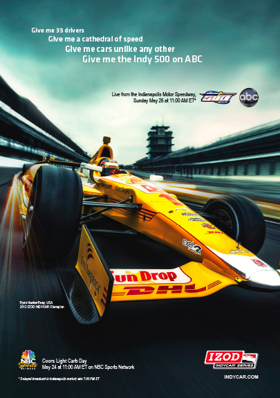 COMMUNICATIONS - 2013 Indianapolis 500  CLIENT - IndyCar/ Indianapolis Motor Speedway  Television, print and online campaign creative