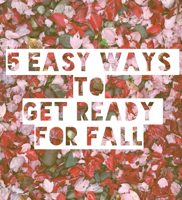 5 easy ways to get ready for fall