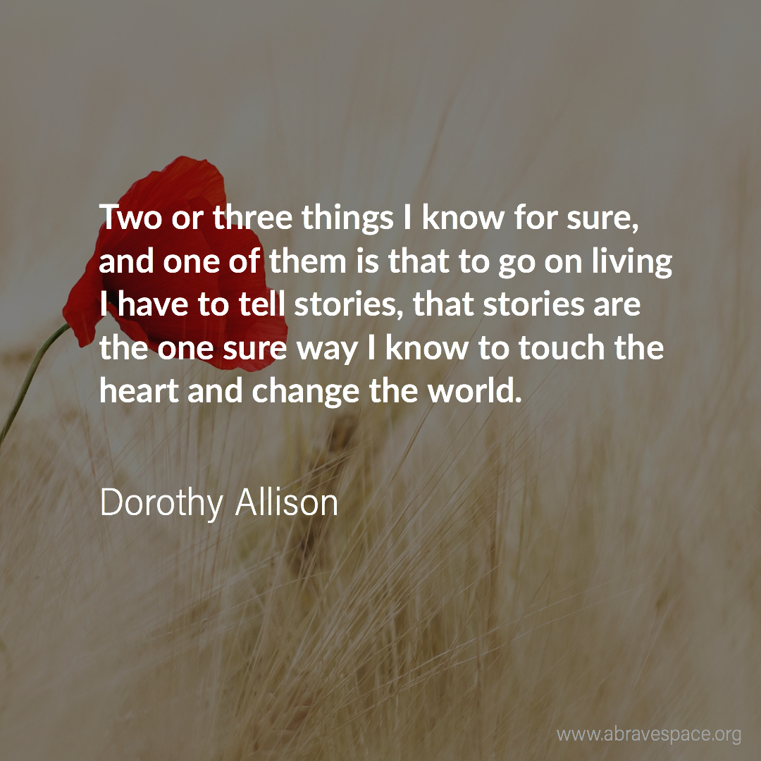 To go on living I have to tell stories. Dorothy Alison