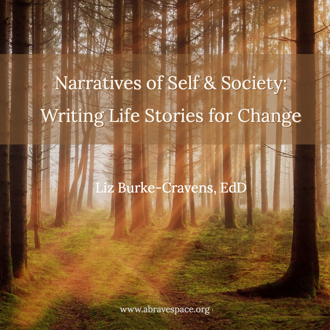 Narratives of Self & Society: Writing Life Stories for Change is a self-paced online class created by Liz Burke-Cravens and offered through the Transformative Language Arts Network through January 31, 2020.