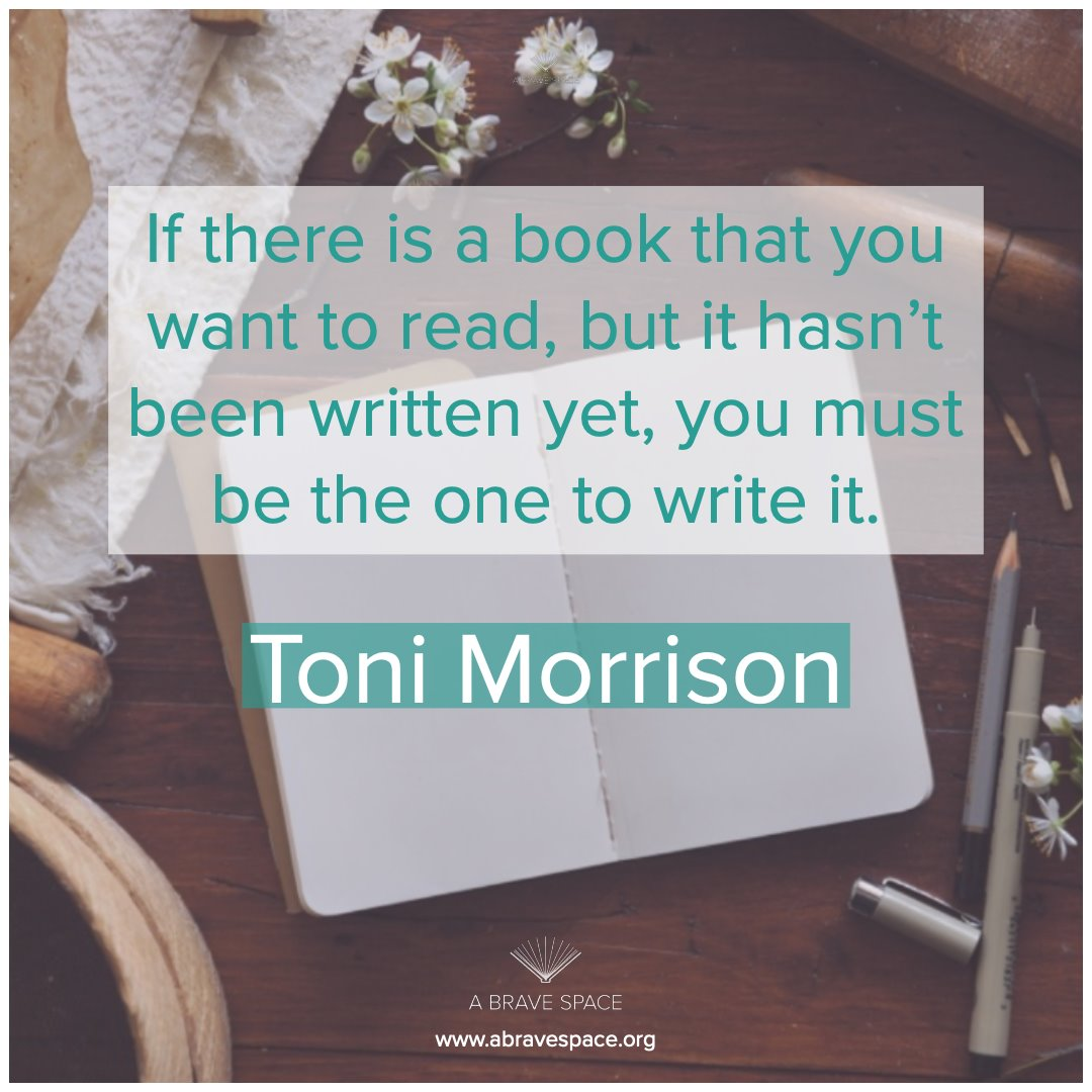 If there is a book that you want to read, but it hasn't been written yet, you must be the one to write it. - Toni Morrison