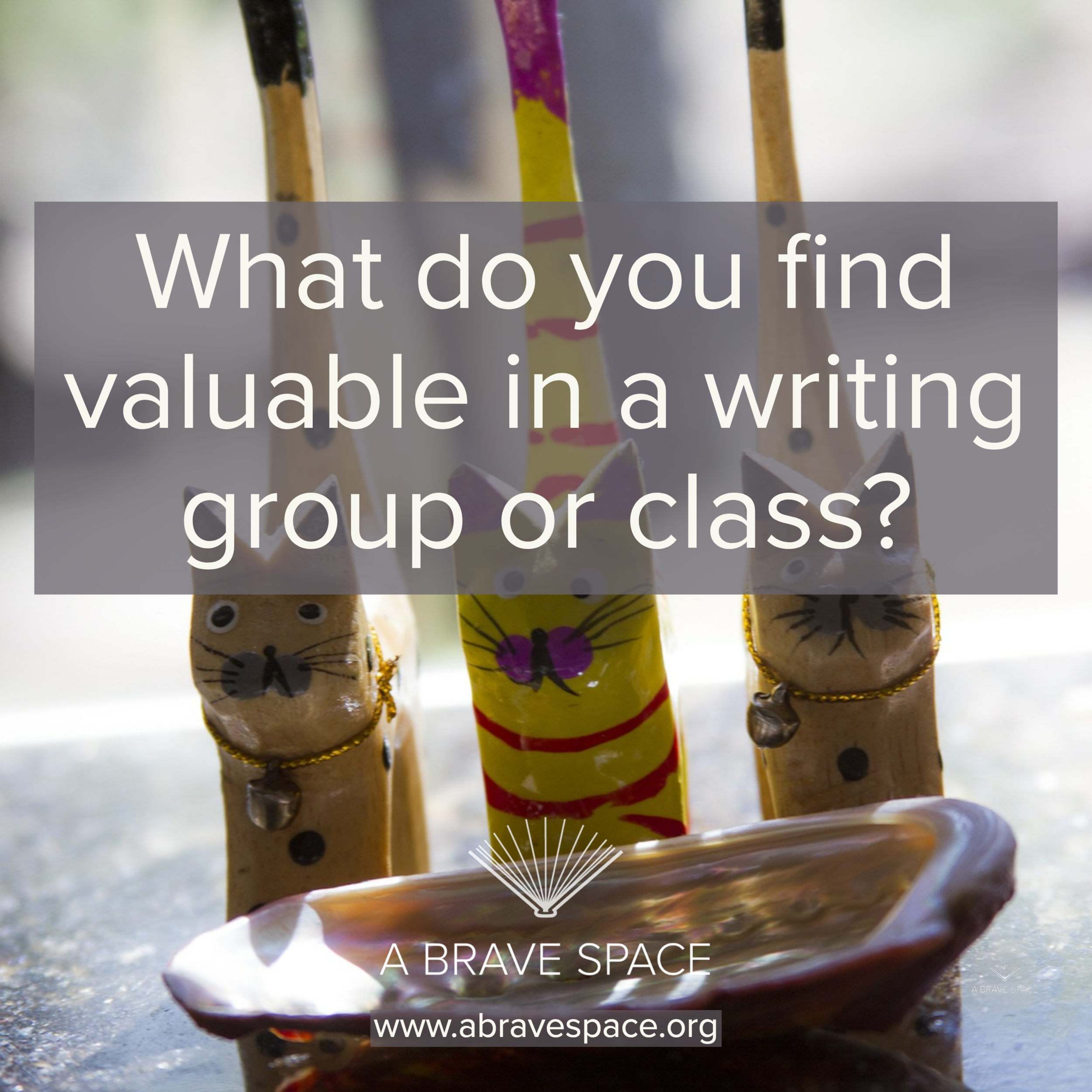As I continue putting together new writing groups and classes, I'd love to hear from all of you!  What do you find most valuable in a writing group/class?  What do you look for in a writing group/class?  What topics are you interested in learning about?  What topics are important to you right now?