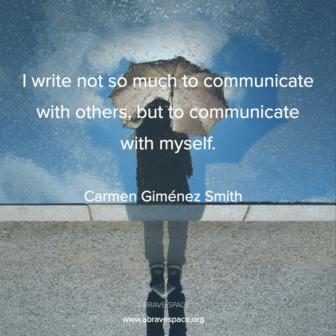 I write not so much to communicate with others, but to communicate with myself. - Carmen Giménez Smith, the featured poet on A Brave Space for August 2019. Join the discussion on facebook and instagram!