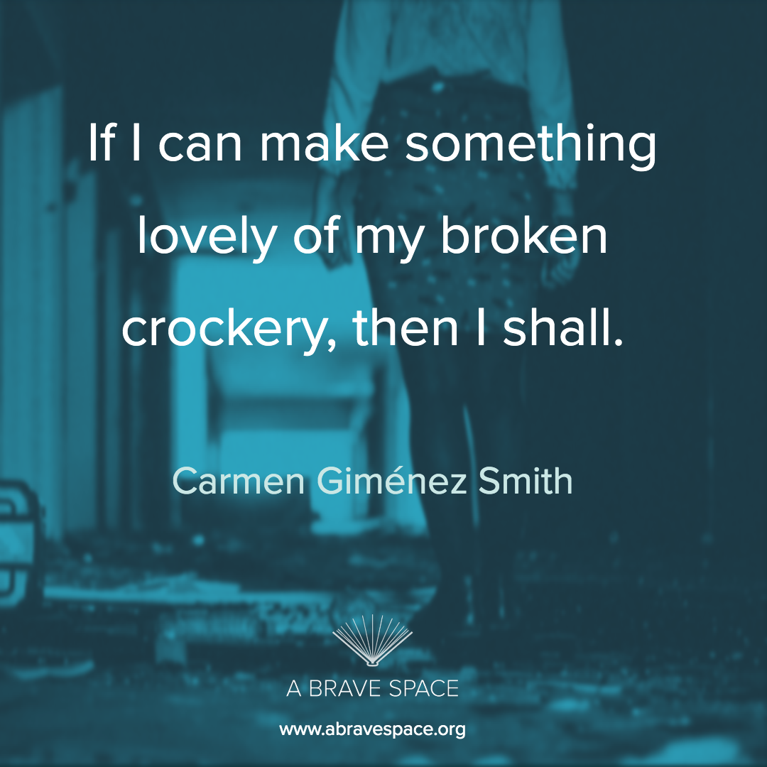 """If I can make something lovely of my broken crockery, then I shall."" -Carmen Giménez Smith #poetry #inspiration #feministpoets #abravespacepoets #writing #abravespace #transformation"