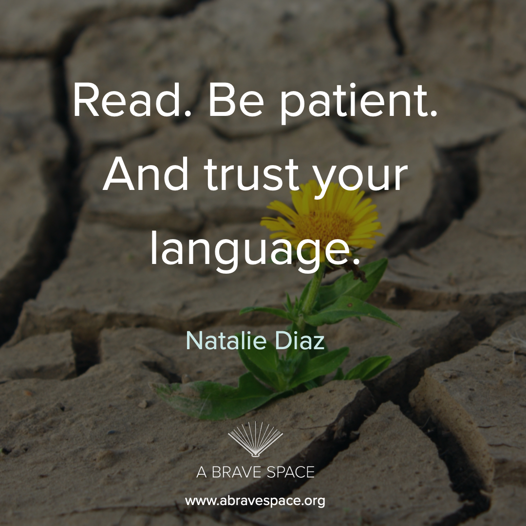 """Read.  Be patient. Trust your language."" - Natalie Diaz, the featured poet of September 2019."