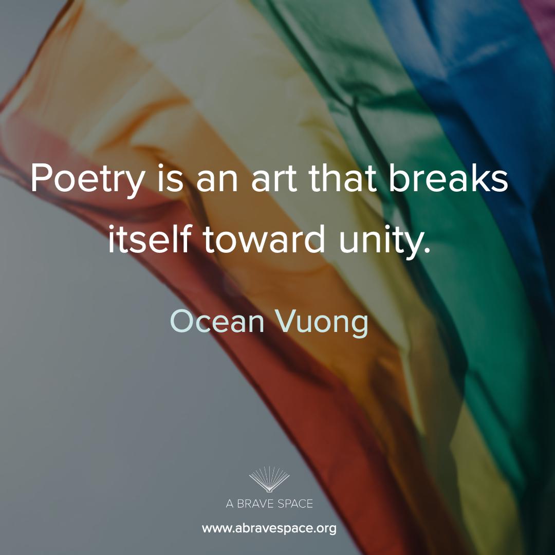 """""""Poetry is an art that breaks itself toward unity."""" - Ocean Vuong"""