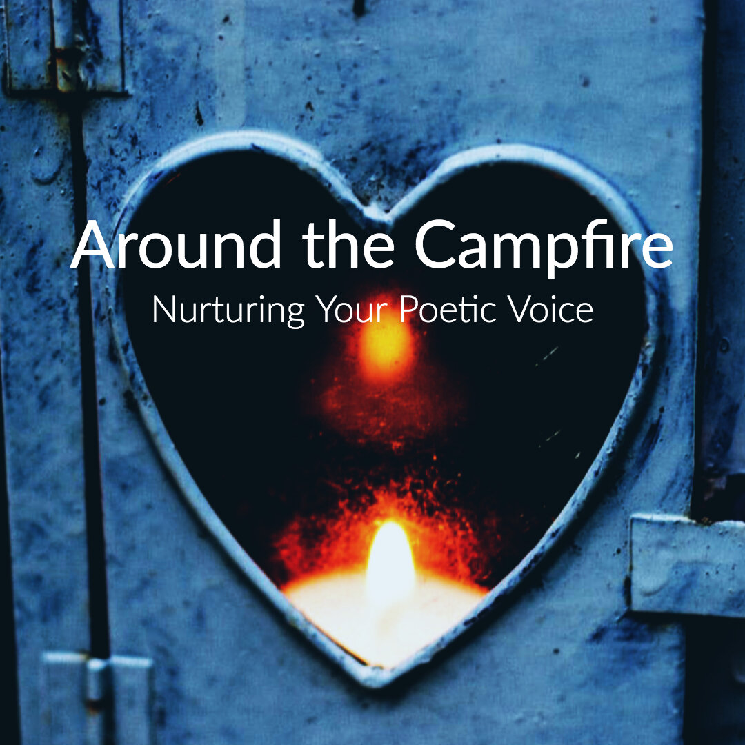 Around the Campfire: Nurturing Your Poetic Voice is an online class offered by Liz Burke-Cravens, EdD