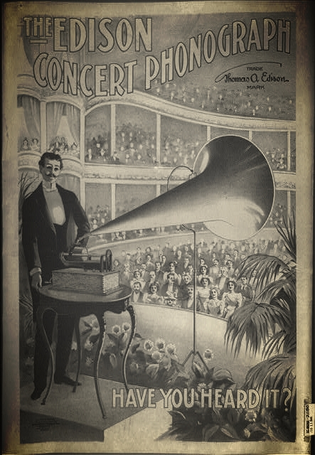 The Edison concert phonograph Have you heard it?(circa 1899)Library of Congress, Prints & Photographs Division [reproduction number LC-USZ62-2080]