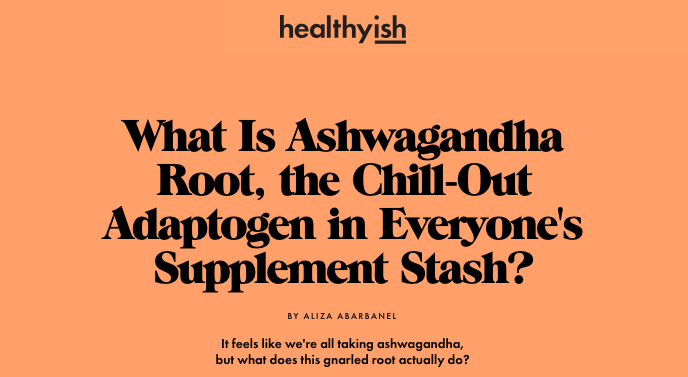 Ashwagandha adaptogens Healthyish Rachelle Robinett
