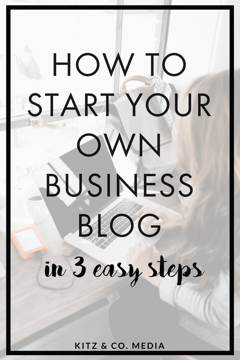 How To Start Your Own Business Blog In Three Easy Steps