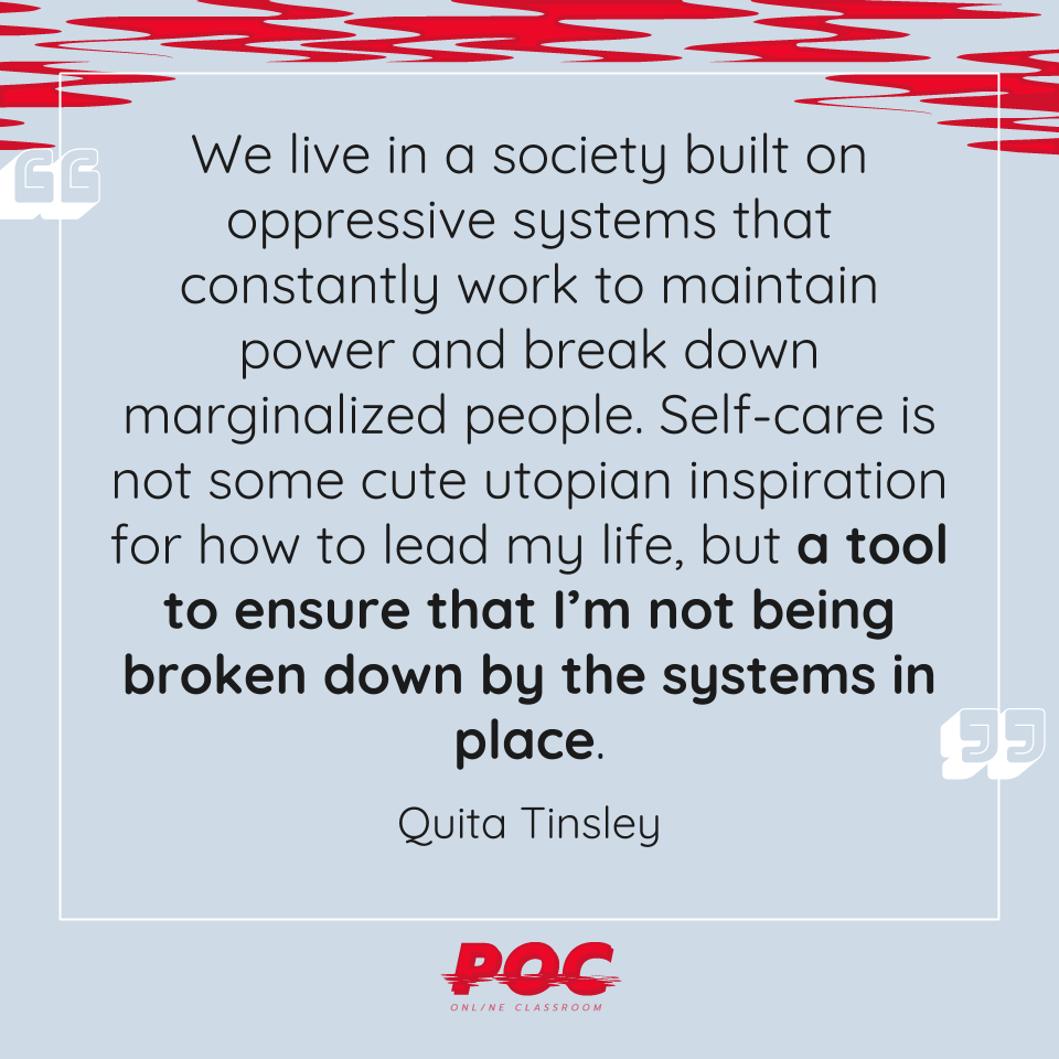 "Image is a light blue background with red swirls at the top. The quote in the middle reads""We live in a society built on oppressive systems that constantly work to maintain power and break down marginalized people. Self-care is not some cute utopian inspiration for how to lead my life, but a tool to ensure that I'm not being broken down by the systems in place."" by Quita Tinsley"