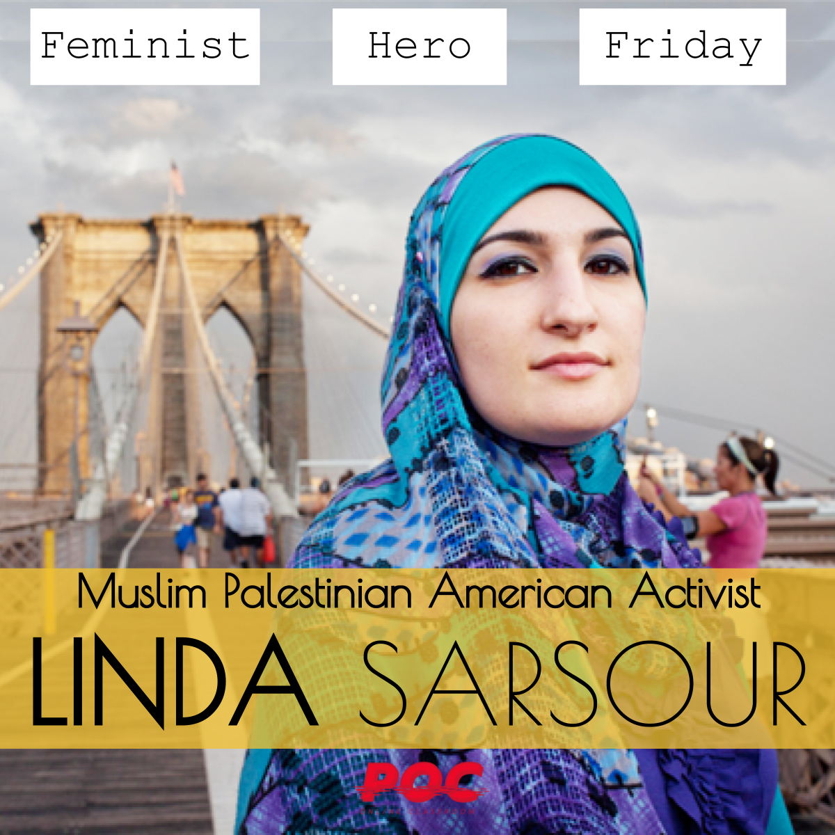 """Image description: Picture of Linda Sarsour, wearing a patterned blue hijab and staring at the camera, standing on the Brooklyn Bridge. At the top is text reading """"Feminist Hero Friday."""" At the bottom is larger text with a yellow background that reads """"Muslim Palestinian American Activist Linda Sarsour."""""""