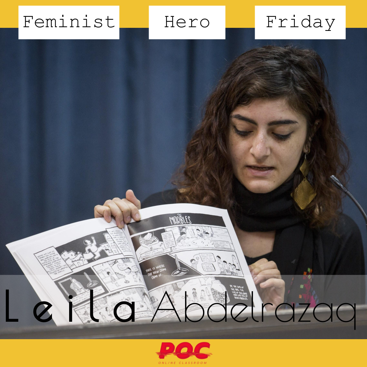 """Image is Leila holding a copy of her graphic novel, which she is showing ton an audience. At the top of the image it reads """"Feminist Hero Friday"""" and at the bottom, in a larger font size, it reads """"Leila Abdelrazaq."""" The red POC logo is at the bottom and the image background is mustard yellow."""