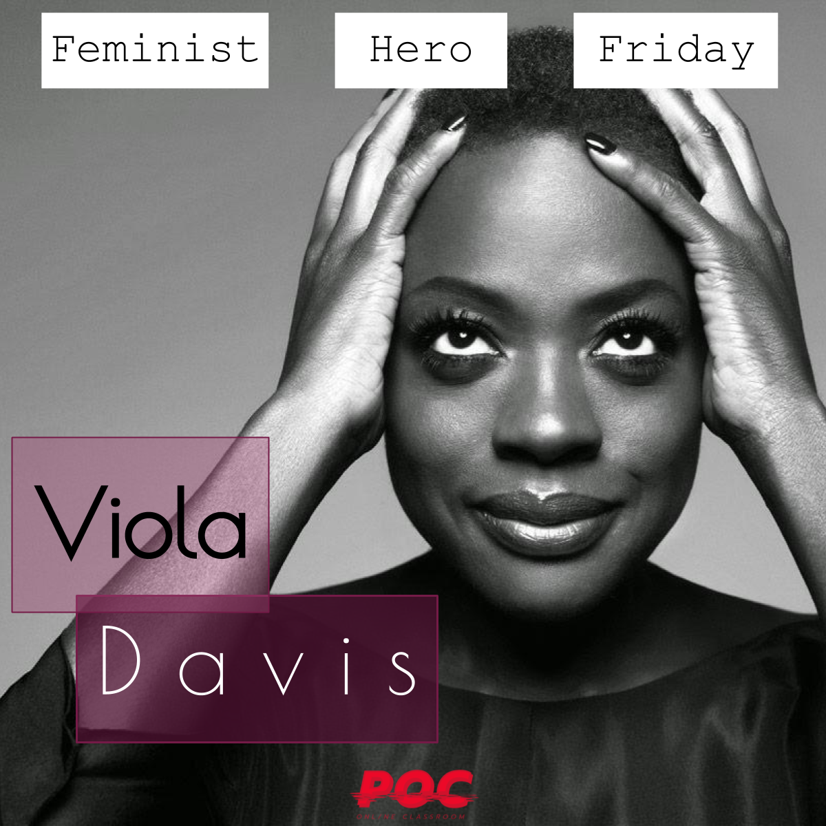 """Black and white image of Viola Davis smiling and holding her head with both of her hands. She has short, natural hair. At the top of the image reads """"Feminist Hero Friday"""" in three white text boxes. To the left of Davis' face reads """"Viola Davis"""" in purple text boxes. The red POC logo is at the bottom of the image. Original image via  Celebrate Women ."""