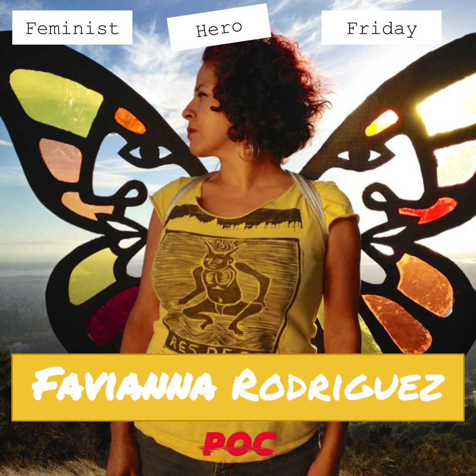"""Image is Favianna wearing a colorful, cut-out butterfly wings. Above her are three white text boxes reading """"Feminist Hero Friday"""" and beneath her is a yellow text box reading Favianna Rodriguez."""" At the bottom of the image is the red POC logo."""