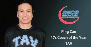 AVCA Coach of the year Ping Cao Chinese Olympian  Tav Coach 4 National USA volleyball titles (17s), a silver and a bronze.