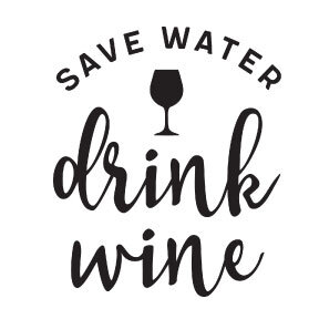 S6   Save Water, Drink Wine