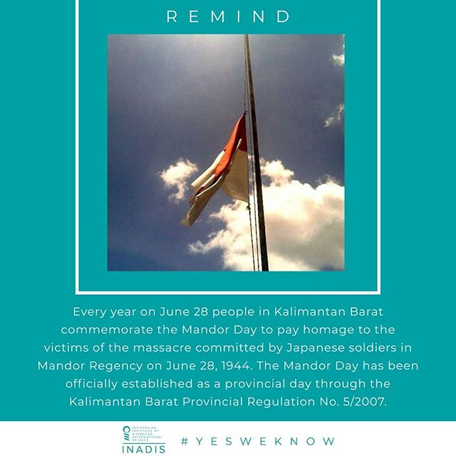 The massacre, occurred on June 24, 1944, was staged by Japanese soldiers to quell possible subversion in Mandor Regency, Kalimantan Barat. According to the book 'Peristiwa Mandor Berdarah (The Bloody Mandor Tragedy),' the tragedy has led to around 21,037 casualties, although the Japanese claimed it to be just around one thousand victims. The mass murder, which was mainly targeted on top political figures, was directed to all suspected locals notwithstanding their ethnicities.  The Mandor Tragedy has been officially established as a provincial day since 2007 through the Kalimantan Barat Provincial Regulation No. 5/2007. Every year on June 28, people in Kalimantan Barat will commemorate the Mandor Day to pay homage to the victims. Moreover, starting on 2013 with the enforcement of the Kalimantan Barat Gubernatorial Regulation No. 60/2013, all citizens in the province are required to fly their flags at half-staff from 06:00-17:30.  #TheMandorDay #PeristiwaMandor #TragediMandor #Mandor #KalimantanBarat #Japan #DidYouKnow #TheMoreYouKnow #YesWeKnow #INADIS #INADISFoundation #ThinkTank