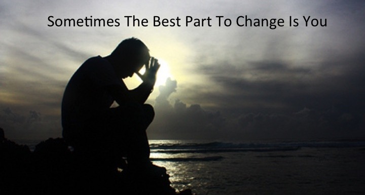 Sometimes The Best Part To Change Is You